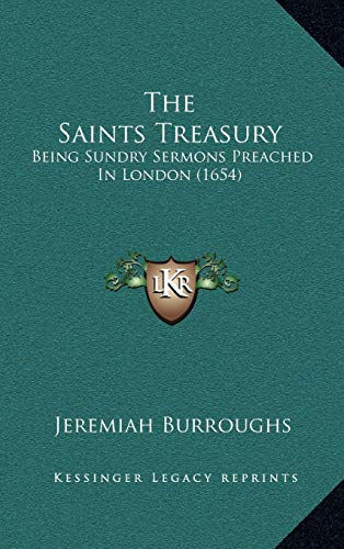 9781165829590: The Saints Treasury: Being Sundry Sermons Preached In London (1654)