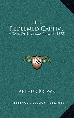9781165830374: The Redeemed Captive: A Tale Of Ingham Priory (1875)