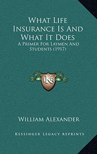 9781165831074: What Life Insurance Is and What It Does: A Primer for Laymen and Students (1917) a Primer for Laymen and Students (1917)