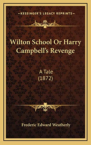 9781165832521: Wilton School Or Harry Campbell's Revenge: A Tale (1872)