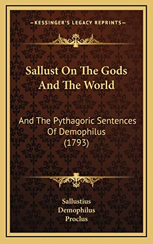 Sallust On The Gods And The World: And The Pythagoric Sentences Of Demophilus (1793) (1165833069) by Sallustius; Demophilus; Proclus