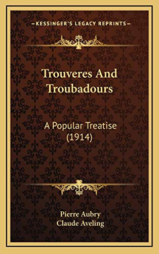 9781165833269: Trouveres And Troubadours: A Popular Treatise (1914)