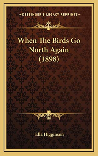 9781165833528: When The Birds Go North Again (1898)