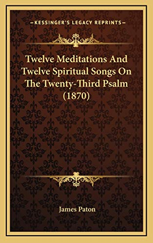 9781165833726: Twelve Meditations and Twelve Spiritual Songs on the Twenty-Third Psalm (1870)