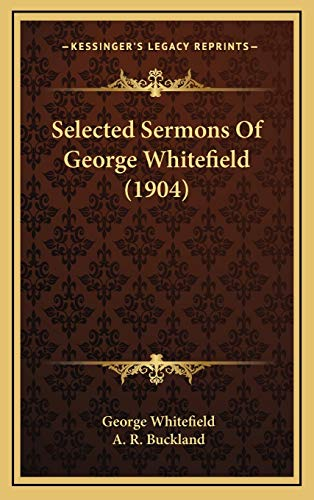 9781165834563: Selected Sermons Of George Whitefield (1904)