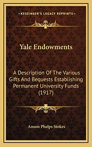 9781165836512: Yale Endowments: A Description Of The Various Gifts And Bequests Establishing Permanent University Funds (1917)