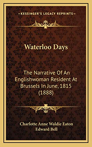 9781165837236: Waterloo Days: The Narrative Of An Englishwoman Resident At Brussels In June, 1815 (1888)