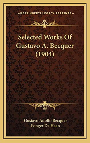 9781165841073: Selected Works of Gustavo A. Becquer (1904)