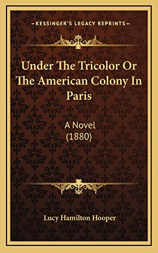 9781165843947: Under The Tricolor Or The American Colony In Paris: A Novel (1880)