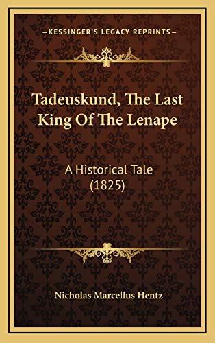 9781165846481: Tadeuskund, The Last King Of The Lenape: A Historical Tale (1825)