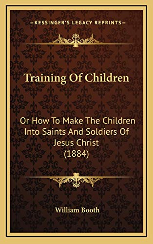 9781165846573: Training Of Children: Or How To Make The Children Into Saints And Soldiers Of Jesus Christ (1884)