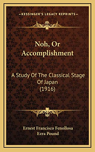 9781165847280: Noh, Or Accomplishment: A Study Of The Classical Stage Of Japan (1916)