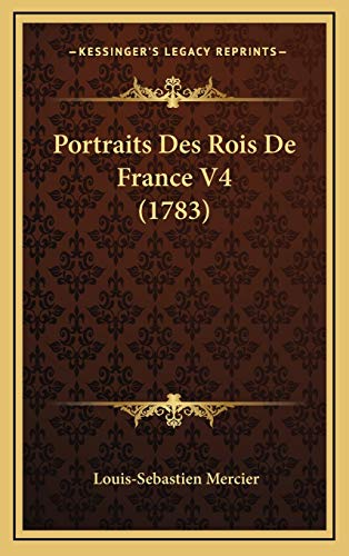Portraits Des Rois De France V4 (1783) (9781165847921) by Louis-Sebastien Mercier