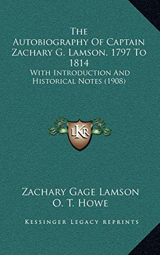 9781165848898: The Autobiography Of Captain Zachary G. Lamson, 1797 To 1814: With Introduction And Historical Notes (1908)