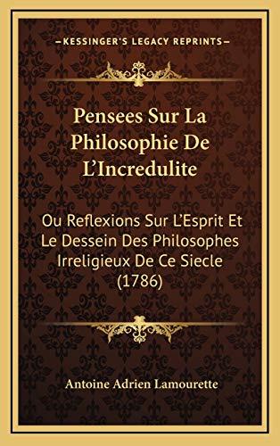 9781165850327: Pensees Sur La Philosophie de L'Incredulite: Ou Reflexions Sur L'Esprit Et Le Dessein Des Philosophes Irreligieux de Ce Siecle (1786)