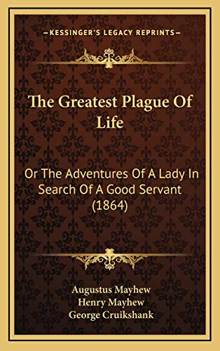 9781165851133: The Greatest Plague Of Life: Or The Adventures Of A Lady In Search Of A Good Servant (1864)