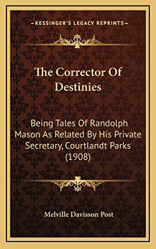 9781165851683: The Corrector Of Destinies: Being Tales Of Randolph Mason As Related By His Private Secretary, Courtlandt Parks (1908)