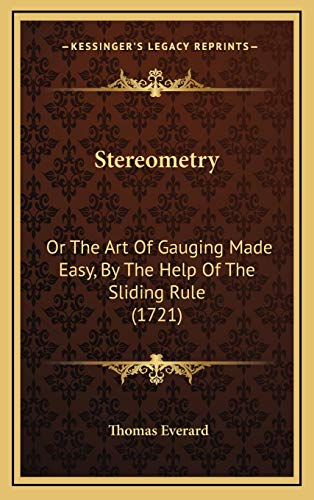 9781165851959: Stereometry: Or The Art Of Gauging Made Easy, By The Help Of The Sliding Rule (1721)