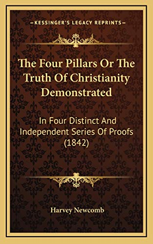 9781165852277: The Four Pillars Or The Truth Of Christianity Demonstrated: In Four Distinct And Independent Series Of Proofs (1842)