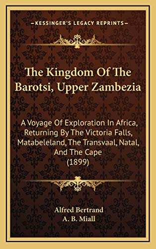 9781165853366: The Kingdom Of The Barotsi, Upper Zambezia: A Voyage Of Exploration In Africa, Returning By The Victoria Falls, Matabeleland, The Transvaal, Natal, And The Cape (1899)