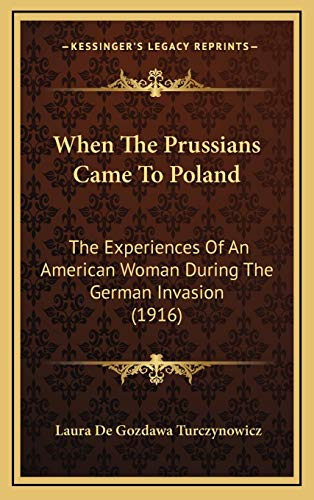 9781165853588: When The Prussians Came To Poland: The Experiences Of An American Woman During The German Invasion (1916)