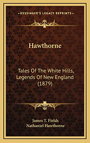 9781165854967: Hawthorne: Tales Of The White Hills, Legends Of New England (1879)