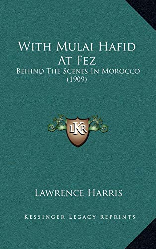 9781165855643: With Mulai Hafid At Fez: Behind The Scenes In Morocco (1909)