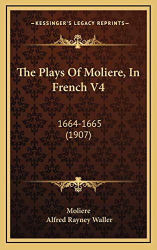 9781165857142: The Plays Of Moliere, In French V4: 1664-1665 (1907)