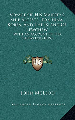 9781165858903: Voyage Of His Majesty's Ship Alceste, To China, Korea, And The Island Of Lewchew: With An Account Of Her Shipwreck (1819)