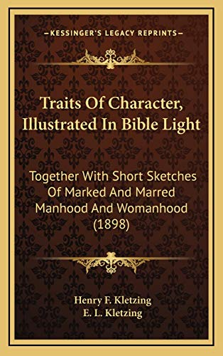9781165861620: Traits Of Character, Illustrated In Bible Light: Together With Short Sketches Of Marked And Marred Manhood And Womanhood (1898)