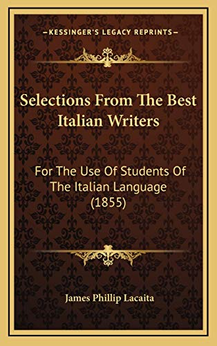9781165862269: Selections from the Best Italian Writers: For the Use of Students of the Italian Language (1855) for the Use of Students of the Italian Language (1855
