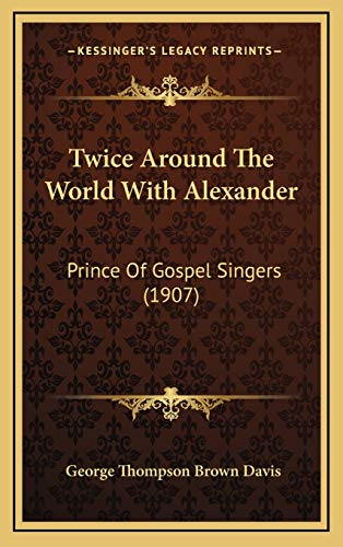 9781165862467: Twice Around The World With Alexander: Prince Of Gospel Singers (1907)