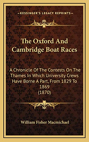 9781165862948: The Oxford And Cambridge Boat Races: A Chronicle Of The Contests On The Thames In Which University Crews Have Borne A Part, From 1829 To 1869 (1870)