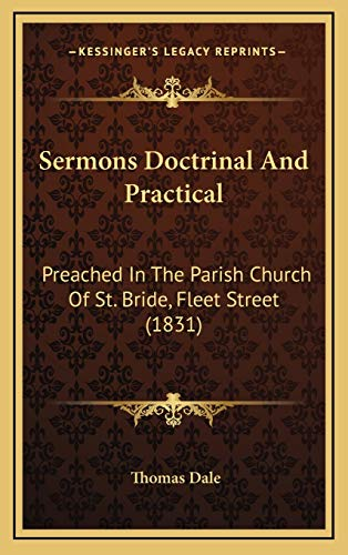Sermons Doctrinal And Practical: Preached In The Parish Church Of St. Bride, Fleet Street (1831) (1165863057) by Thomas Dale