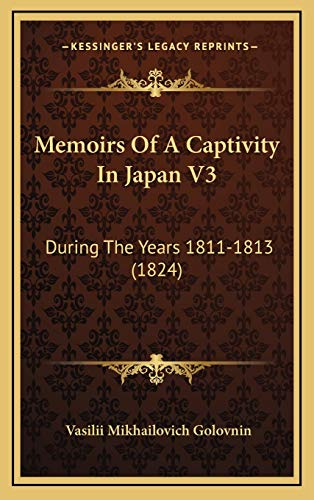9781165863402: Memoirs Of A Captivity In Japan V3: During The Years 1811-1813 (1824)