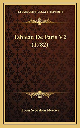Tableau De Paris V2 (1782) (French Edition) (9781165867370) by Louis Sebastien Mercier