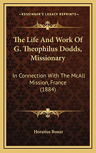 The Life And Work Of G. Theophilus Dodds, Missionary: In Connection With The McAll Mission, France (1884) (1165868016) by Bonar, Horatius