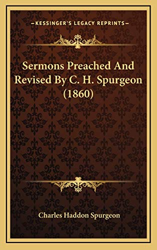 Sermons Preached And Revised By C. H. Spurgeon (1860) (1165868172) by Charles Haddon Spurgeon
