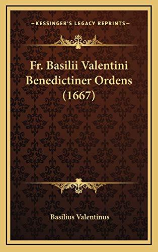 Fr. Basilii Valentini Benedictiner Ordens (1667) (German Edition) (9781165869633) by Basilius Valentinus