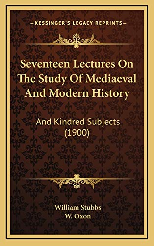 9781165870394: Seventeen Lectures On The Study Of Mediaeval And Modern History: And Kindred Subjects (1900)