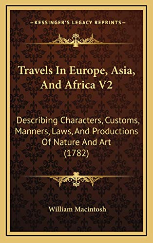 9781165870578: Travels in Europe, Asia, and Africa V2: Describing Characters, Customs, Manners, Laws, and Productiodescribing Characters, Customs, Manners, Laws, and ... and Art (1782) NS of Nature and Art (1782)