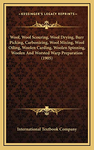 9781165870745: Wool, Wool Scouring, Wool Drying, Burr Picking, Carbonizing, Wool Mixing, Wool Oiling, Woolen Carding, Woolen Spinning, Woolen And Worsted Warp Preparation (1905)