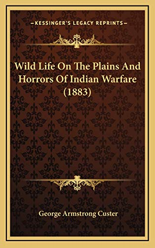 9781165870806: Wild Life On The Plains And Horrors Of Indian Warfare (1883)