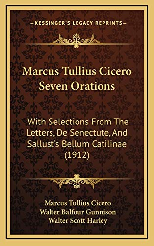 9781165871803: Marcus Tullius Cicero Seven Orations: With Selections From The Letters, De Senectute, And Sallust's Bellum Catilinae (1912)