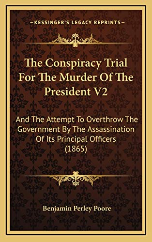 9781165871964: The Conspiracy Trial For The Murder Of The President V2: And The Attempt To Overthrow The Government By The Assassination Of Its Principal Officers (1865)