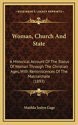 9781165872053: Woman, Church And State: A Historical Account Of The Status Of Woman Through The Christian Ages, With Reminiscences Of The Matriarchate (1893)