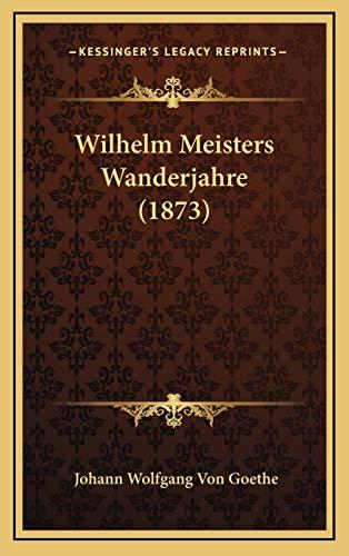 9781165872640: Wilhelm Meisters Wanderjahre (1873)