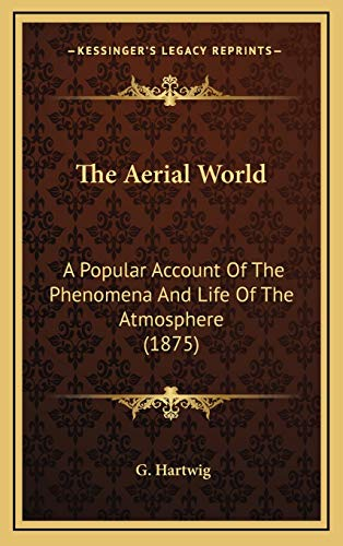 9781165872770: The Aerial World: A Popular Account of the Phenomena and Life of the Atmosphere (1875)