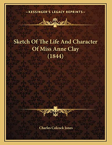 9781165877829: Sketch Of The Life And Character Of Miss Anne Clay (1844)