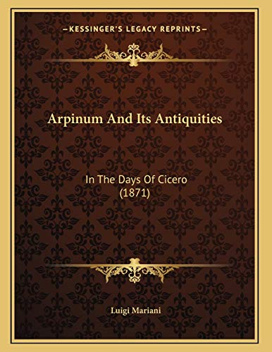 9781165878666: Arpinum And Its Antiquities: In The Days Of Cicero (1871)